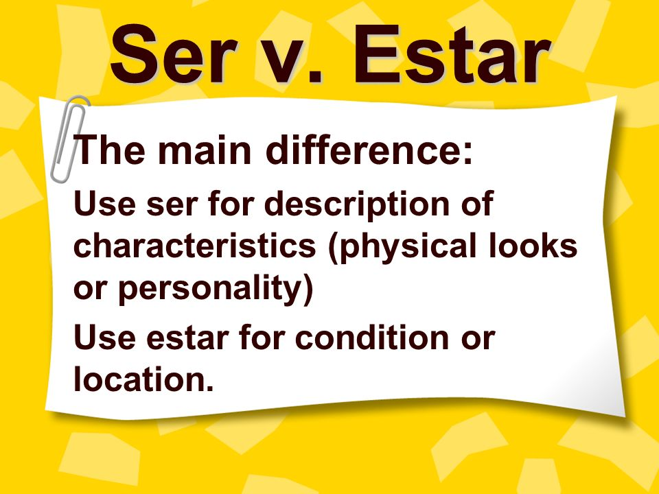 Ser v. Estar The main difference: