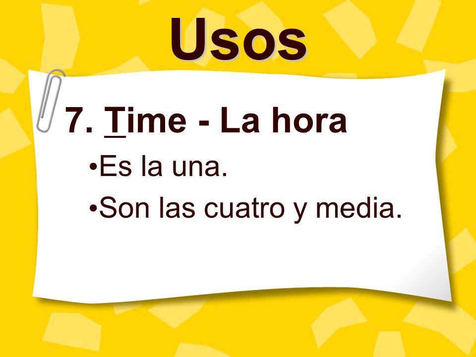 7. Time - La hora Es la una. Son las cuatro y media.