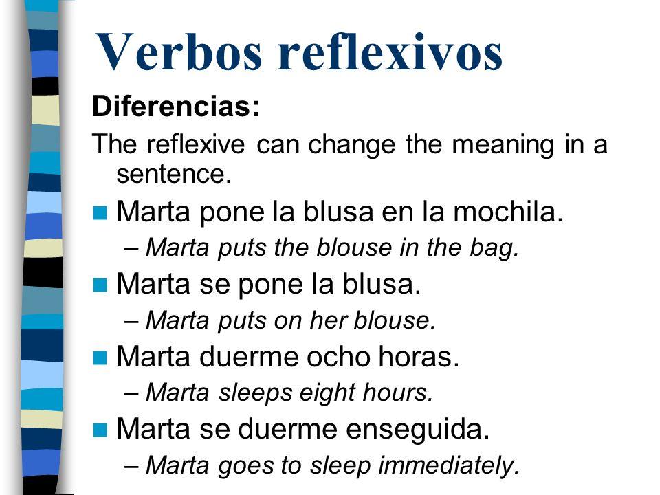 Verbos reflexivos Diferencias: Marta pone la blusa en la mochila.