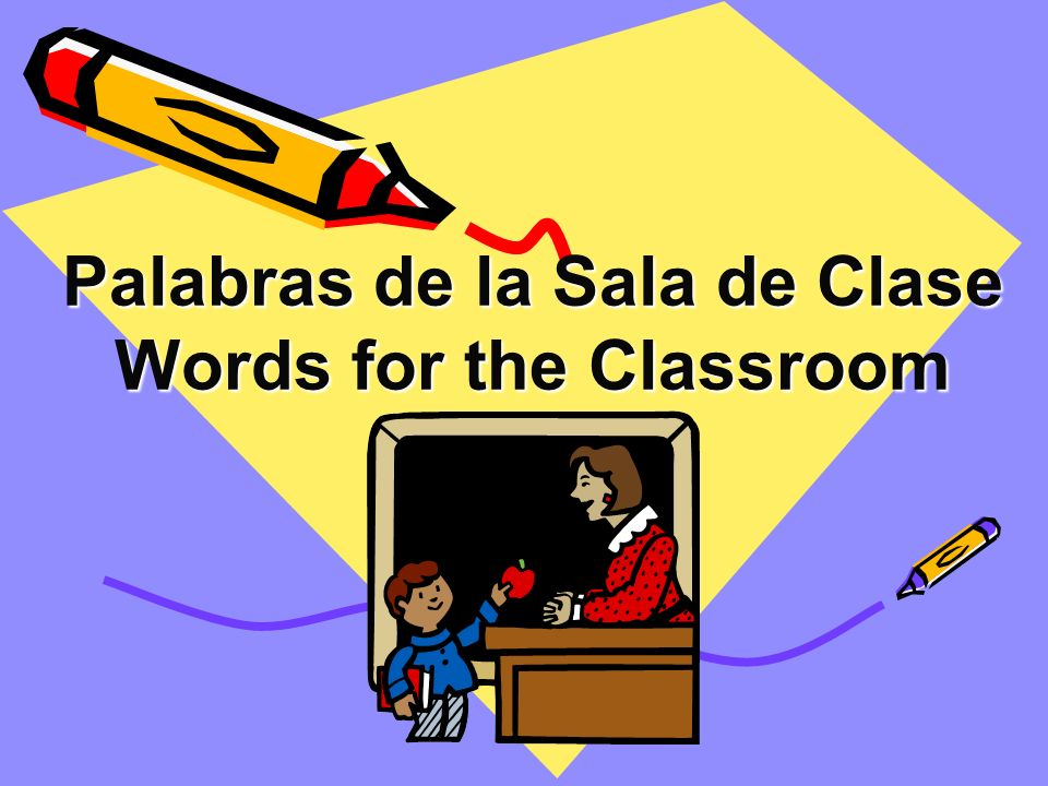 Palabras de la Sala de Clase Words for the Classroom