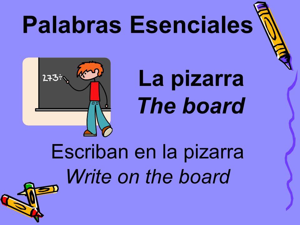 Palabras Esenciales La pizarra The board Escriban en la pizarra