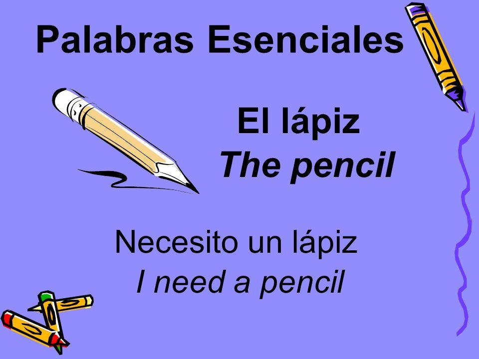 Palabras Esenciales El lápiz The pencil Necesito un lápiz
