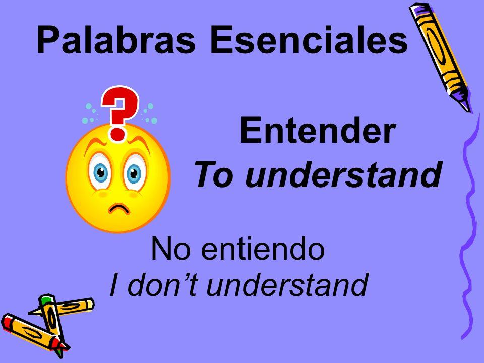 Palabras Esenciales Entender To understand No entiendo