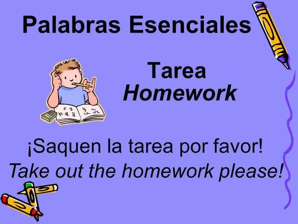 Palabras Esenciales Tarea Homework ¡Saquen la tarea por favor!