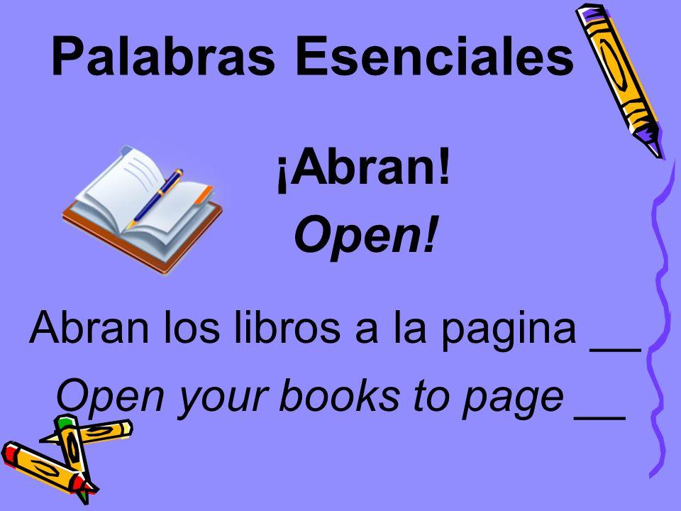 Palabras Esenciales ¡Abran! Open! Abran los libros a la pagina __
