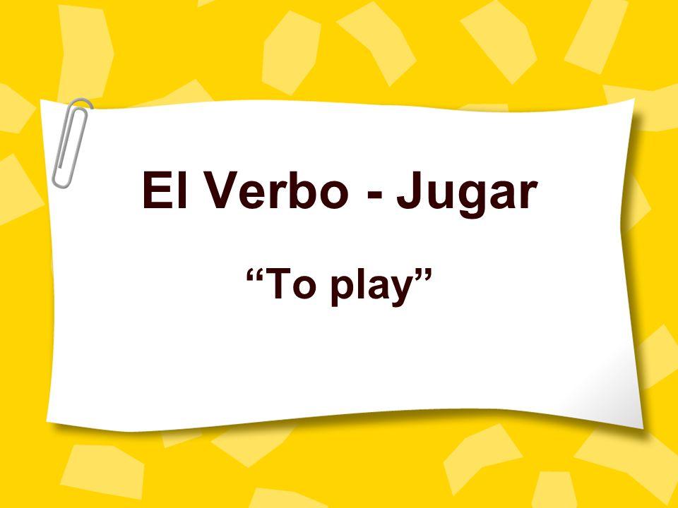 El Verbo - Jugar To play