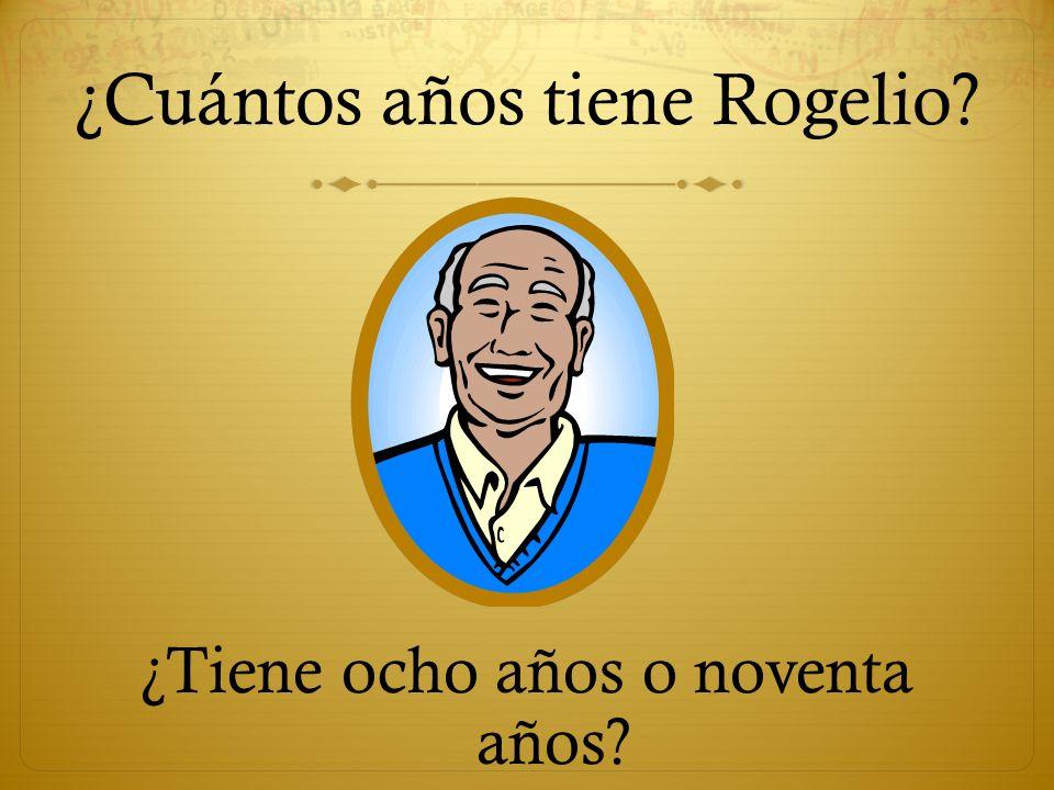 ¿Cuántos años tiene Rogelio