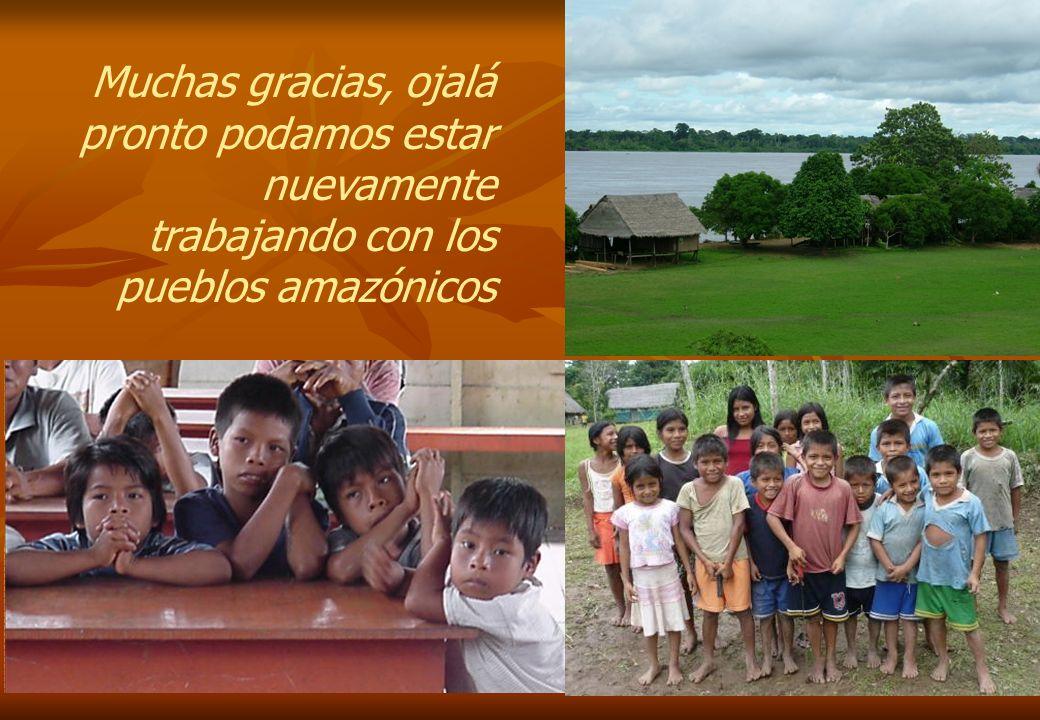 Muchas gracias, ojalá pronto podamos estar nuevamente trabajando con los pueblos amazónicos