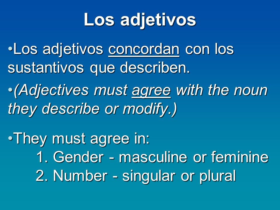 Los adjetivos Los adjetivos concordan con los sustantivos que describen. (Adjectives must agree with the noun they describe or modify.)