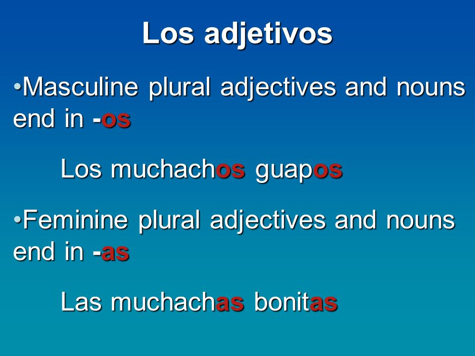 Los adjetivos Masculine plural adjectives and nouns end in -os