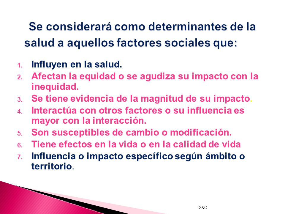 Se considerará como determinantes de la salud a aquellos factores sociales que: