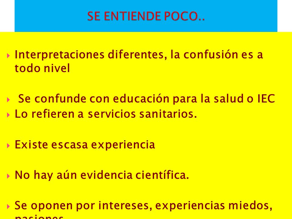 SE ENTIENDE POCO.. Interpretaciones diferentes, la confusión es a todo nivel. Se confunde con educación para la salud o IEC.