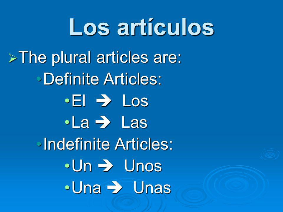 Los artículos The plural articles are: Definite Articles: El  Los