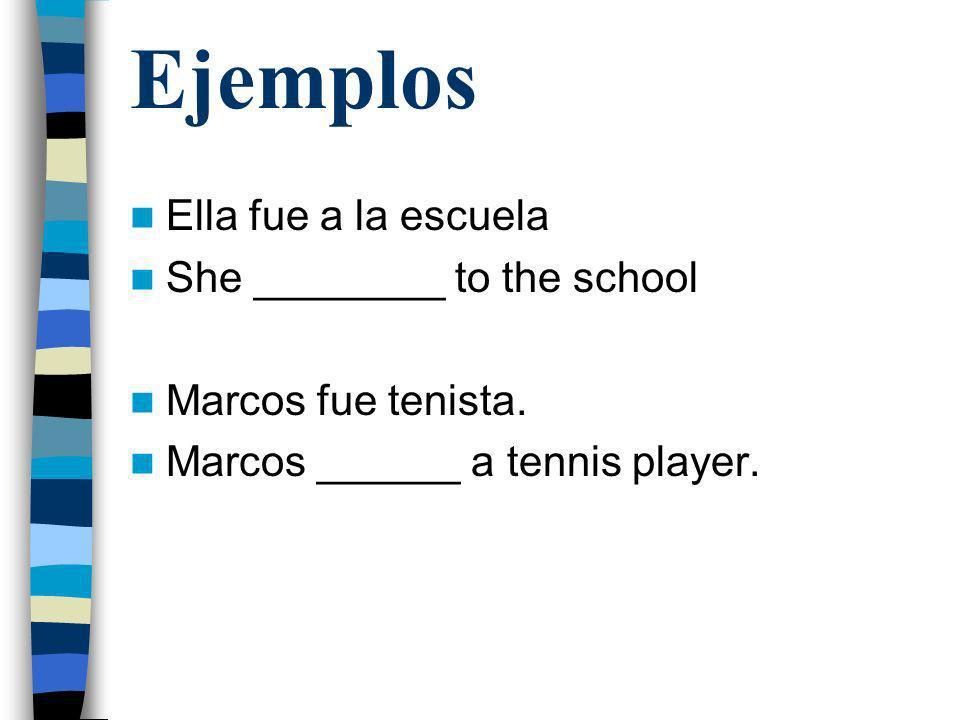 Ejemplos Ella fue a la escuela She ________ to the school