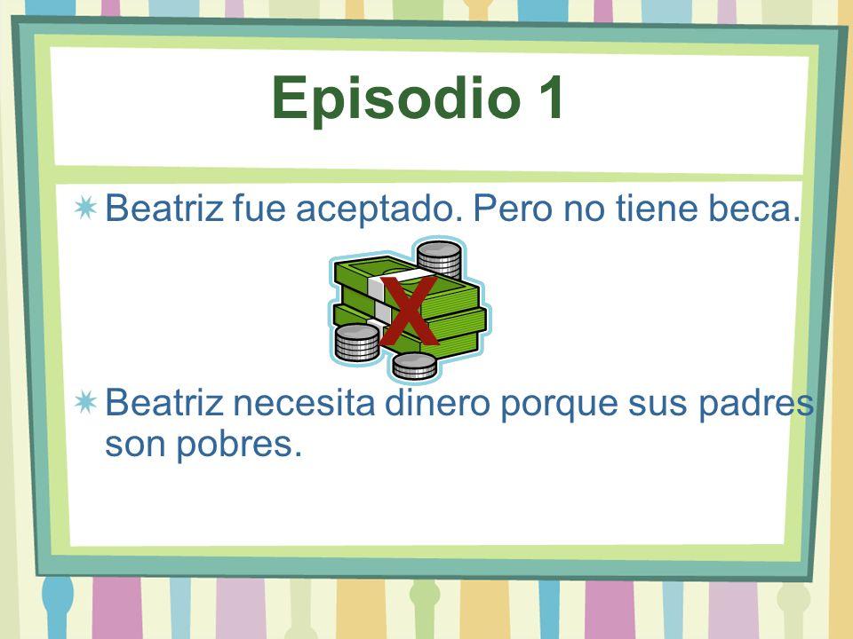 X Episodio 1 Beatriz fue aceptado. Pero no tiene beca.