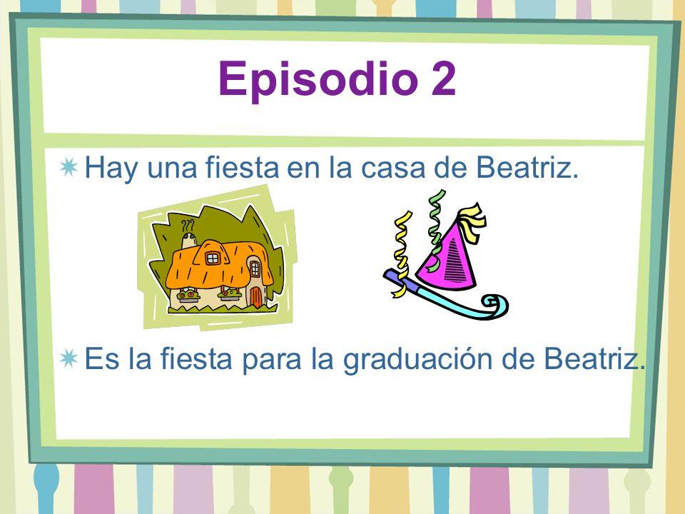 Episodio 2 Hay una fiesta en la casa de Beatriz.