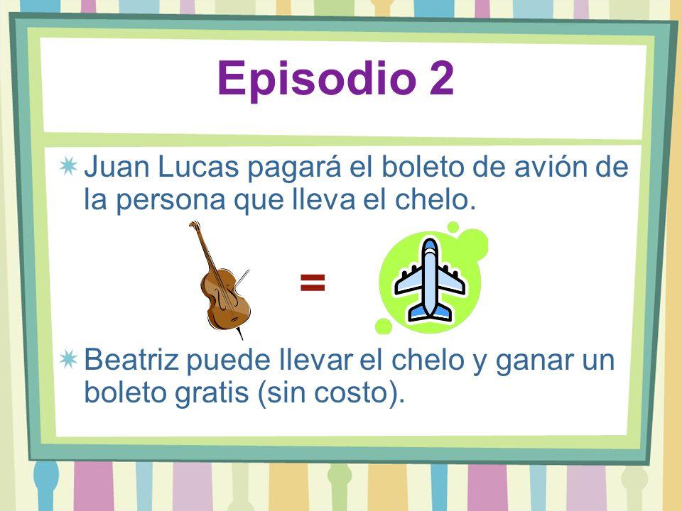 Episodio 2 Juan Lucas pagará el boleto de avión de la persona que lleva el chelo.
