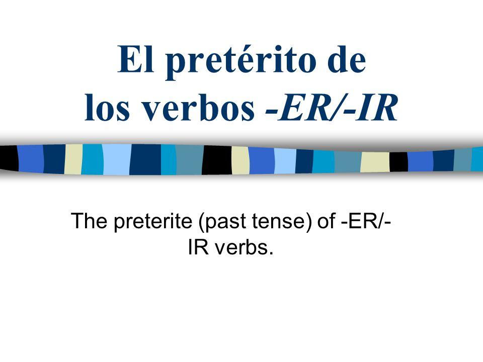El pretérito de los verbos -ER/-IR