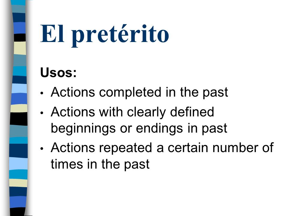 El pretérito Usos: Actions completed in the past