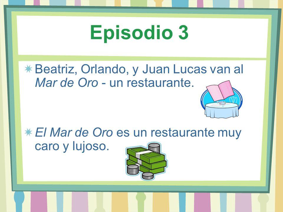 Episodio 3 Beatriz, Orlando, y Juan Lucas van al Mar de Oro - un restaurante.