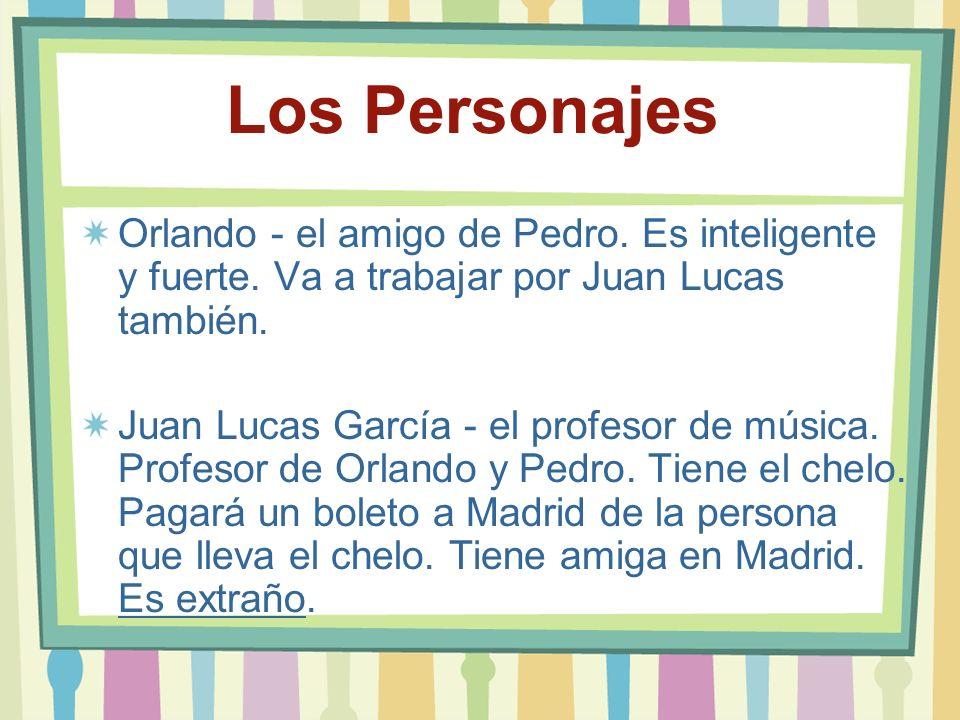 Los PersonajesOrlando - el amigo de Pedro. Es inteligente y fuerte. Va a trabajar por Juan Lucas también.