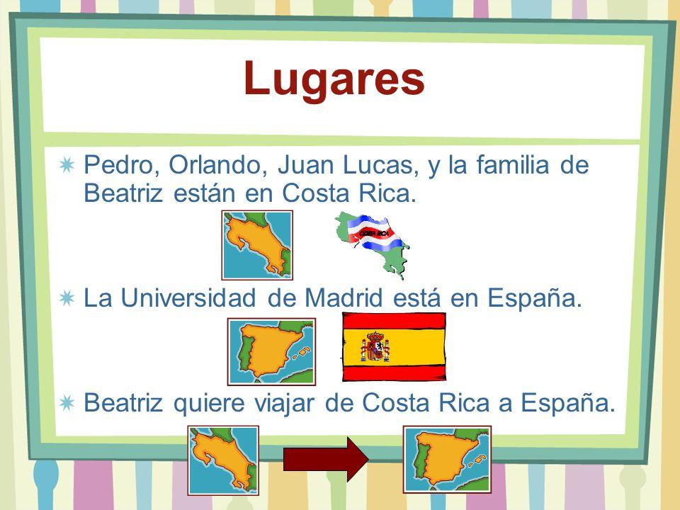 Lugares Pedro, Orlando, Juan Lucas, y la familia de Beatriz están en Costa Rica. La Universidad de Madrid está en España.