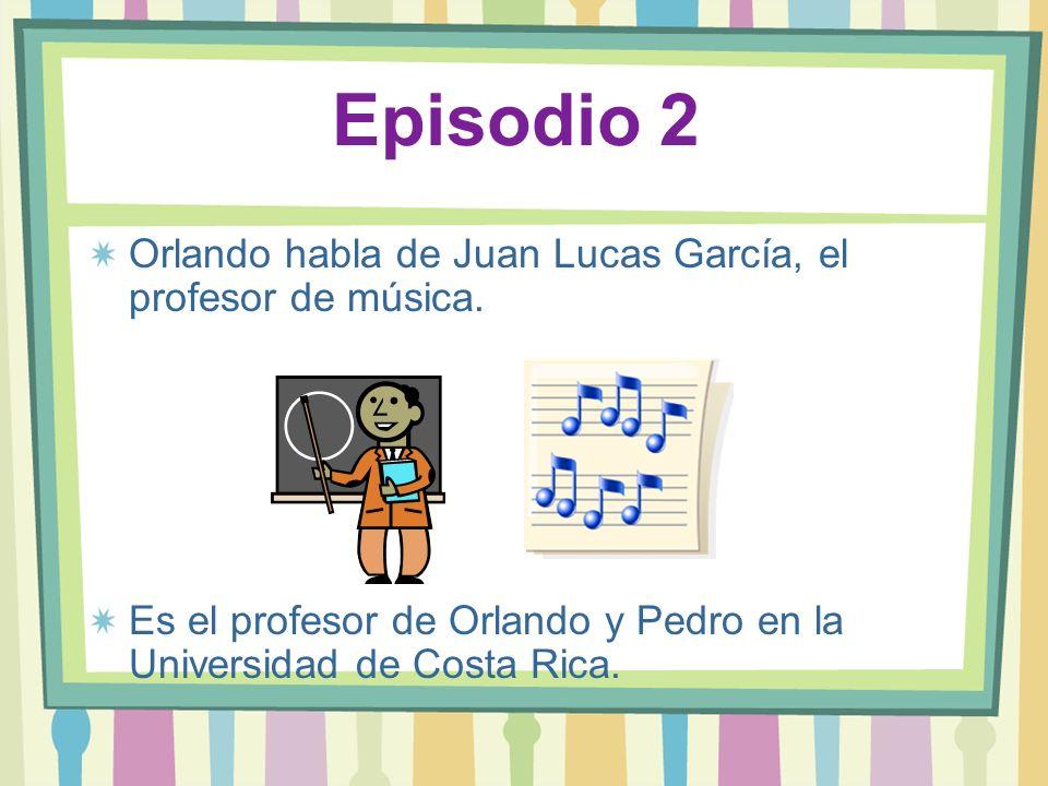 Episodio 2 Orlando habla de Juan Lucas García, el profesor de música.