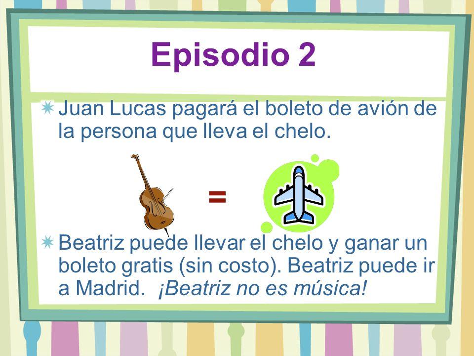Episodio 2Juan Lucas pagará el boleto de avión de la persona que lleva el chelo.