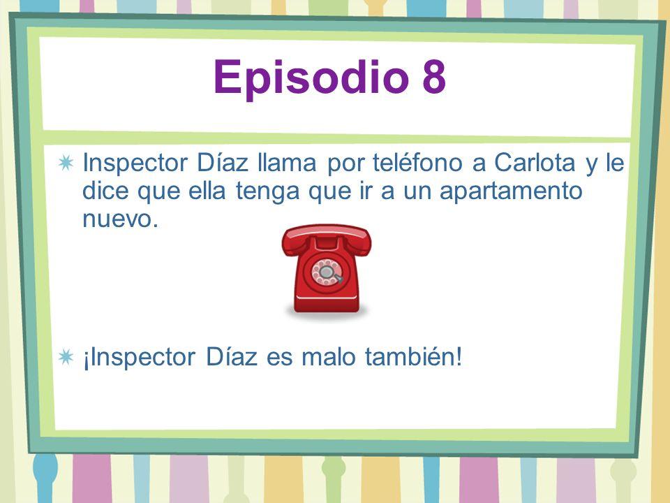 Episodio 8 Inspector Díaz llama por teléfono a Carlota y le dice que ella tenga que ir a un apartamento nuevo.