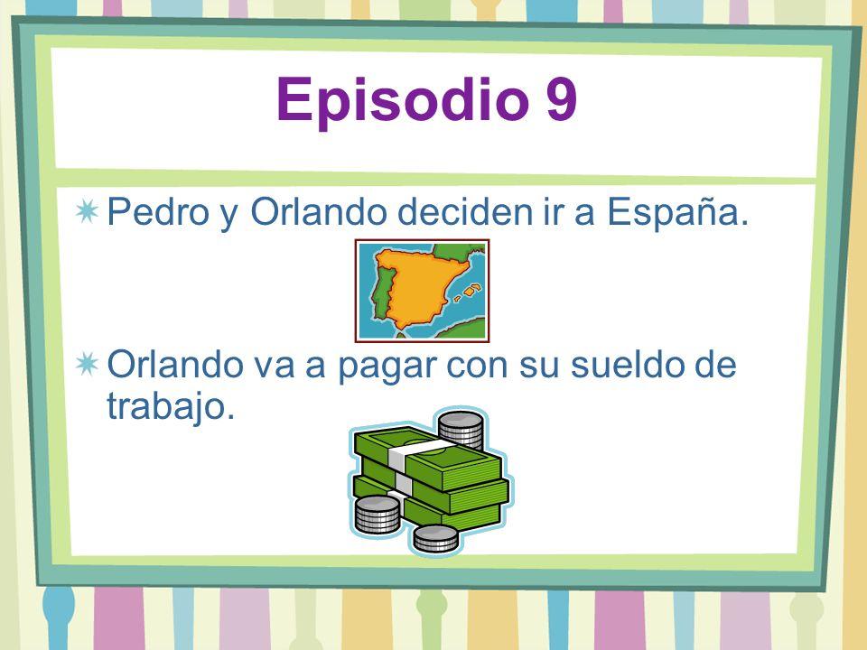 Episodio 9 Pedro y Orlando deciden ir a España.