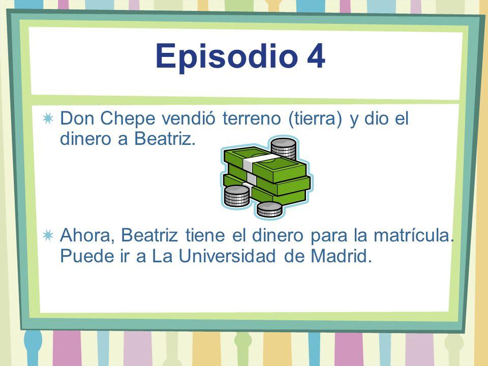 Episodio 4Don Chepe vendió terreno (tierra) y dio el dinero a Beatriz.