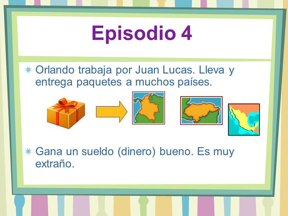 Episodio 4 Orlando trabaja por Juan Lucas. Lleva y entrega paquetes a muchos países.