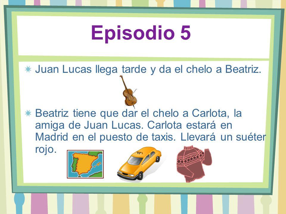 Episodio 5 Juan Lucas llega tarde y da el chelo a Beatriz.