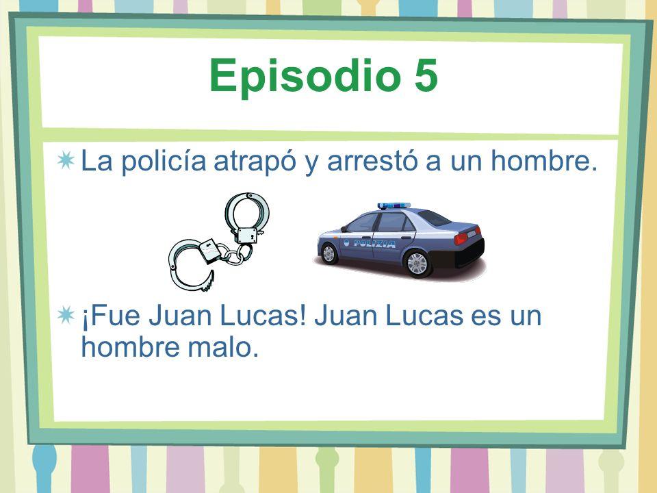 Episodio 5 La policía atrapó y arrestó a un hombre.
