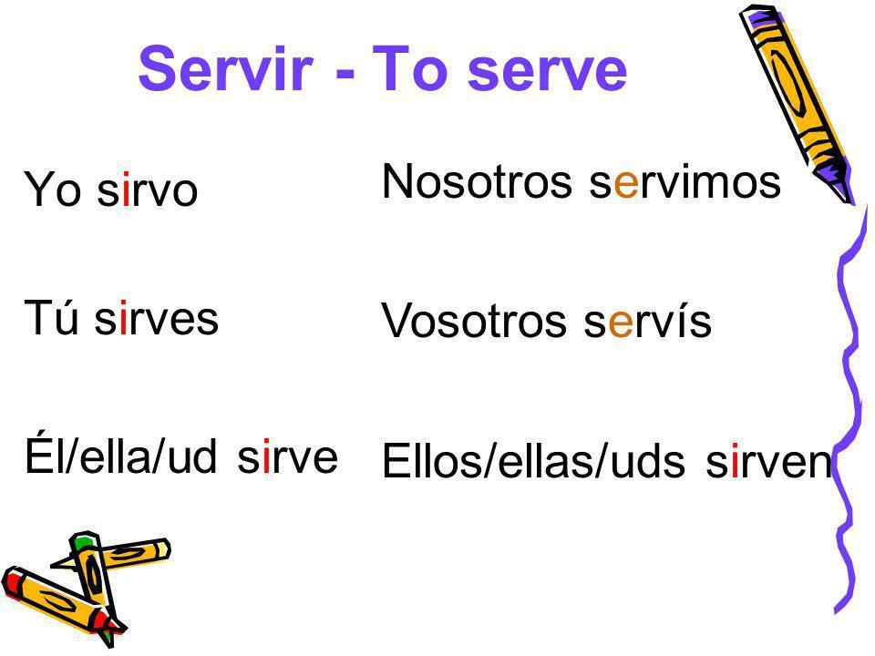 Servir - To serve Nosotros servimos Yo sirvo Vosotros servís Tú sirves