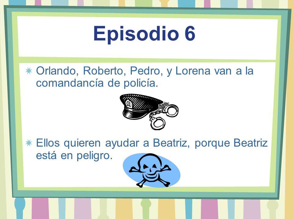 Episodio 6Orlando, Roberto, Pedro, y Lorena van a la comandancía de policía.