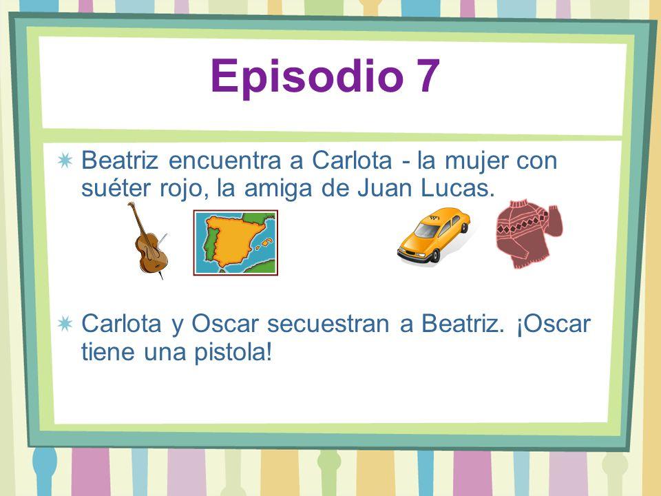 Episodio 7Beatriz encuentra a Carlota - la mujer con suéter rojo, la amiga de Juan Lucas.