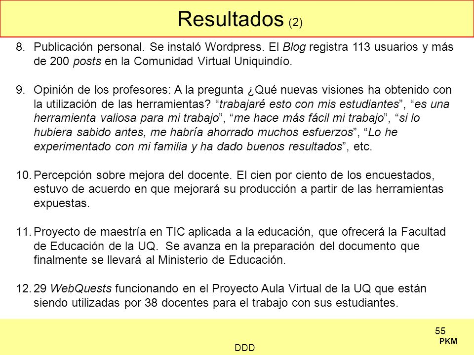 Resultados (2)Publicación personal. Se instaló Wordpress. El Blog registra 113 usuarios y más de 200 posts en la Comunidad Virtual Uniquindío.
