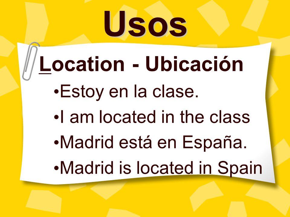 Usos Location - Ubicación Estoy en la clase. I am located in the class