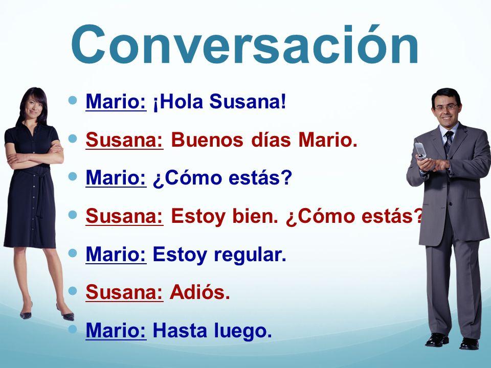 Conversación Mario: ¡Hola Susana! Susana: Buenos días Mario.