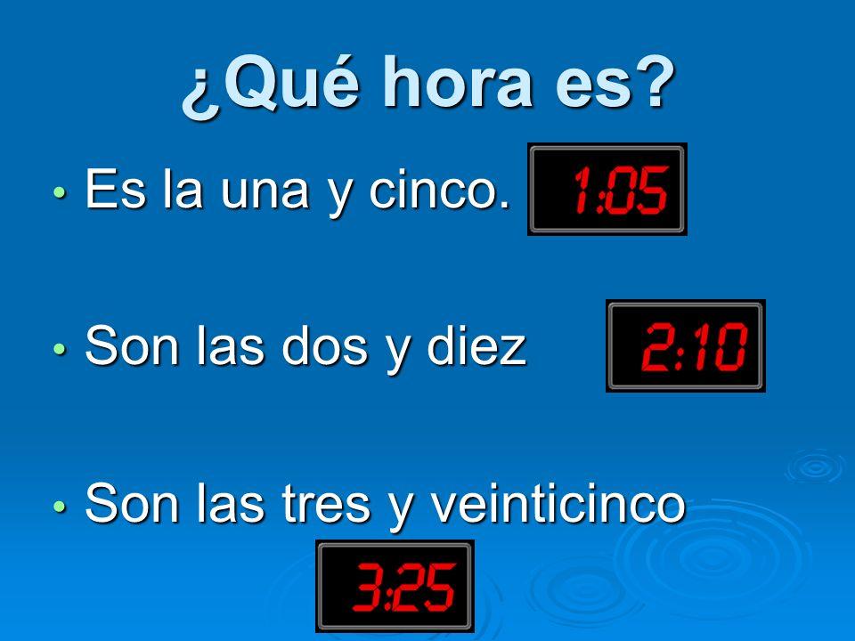 ¿Qué hora es Es la una y cinco. Son las dos y diez