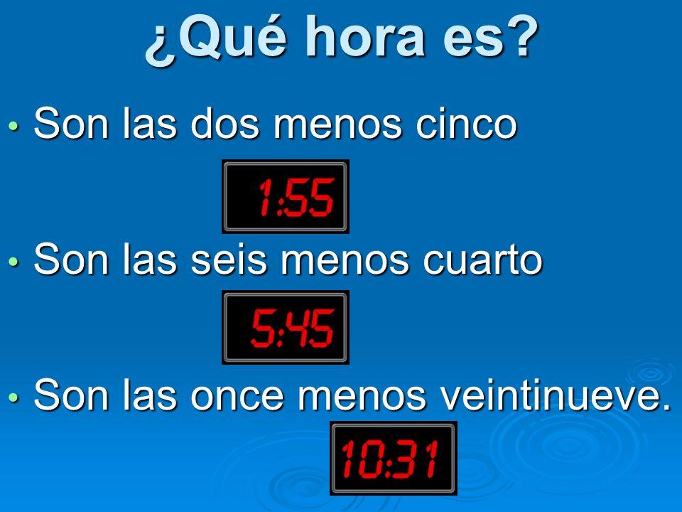 ¿Qué hora es Son las dos menos cinco Son las seis menos cuarto