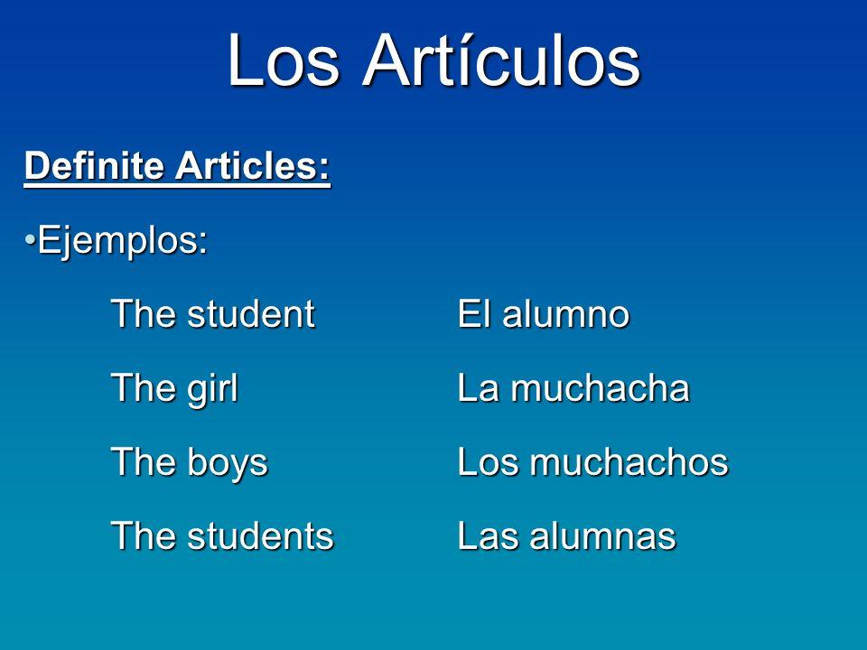 Los Artículos Definite Articles: Ejemplos: The student El alumno