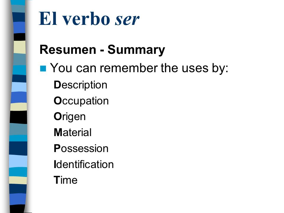 El verbo ser Resumen - Summary You can remember the uses by: