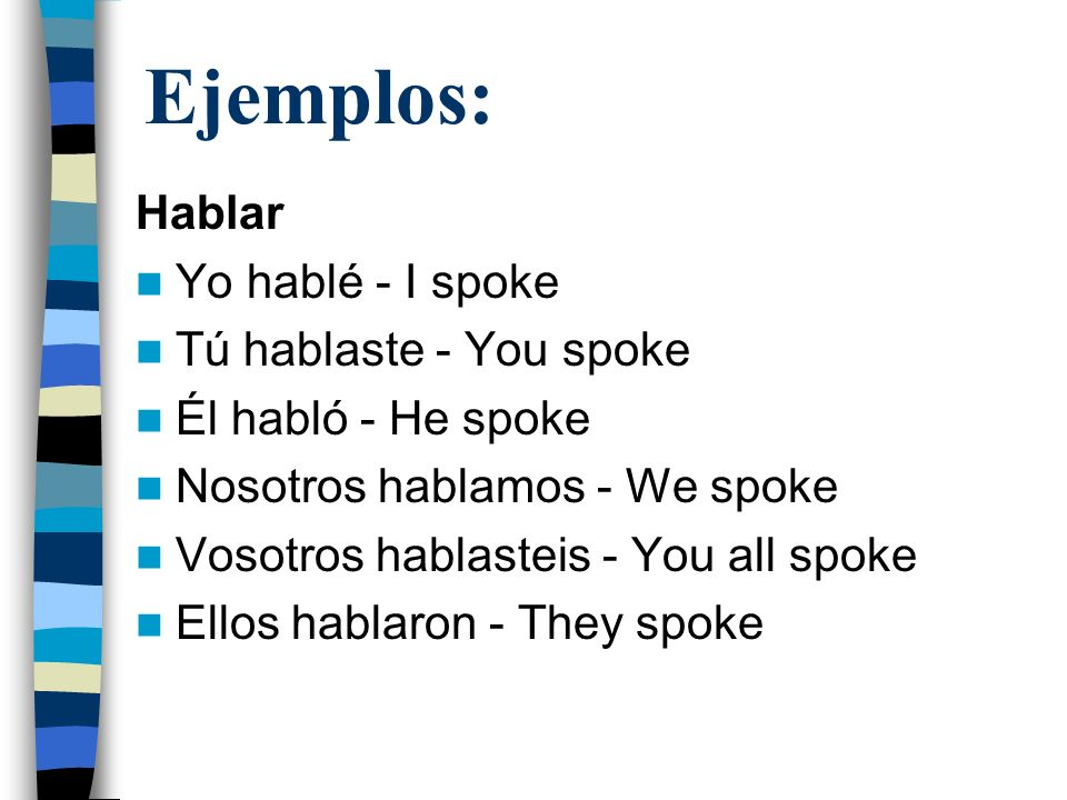 Ejemplos: Hablar Yo hablé - I spoke Tú hablaste - You spoke