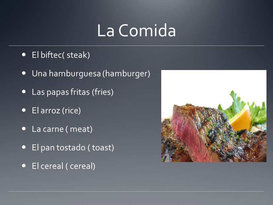 La Comida El biftec( steak) Una hamburguesa (hamburger)