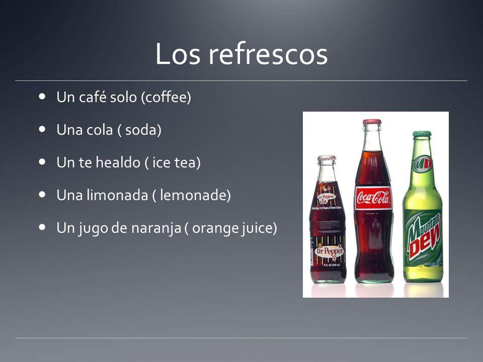 Los refrescos Un café solo (coffee) Una cola ( soda)