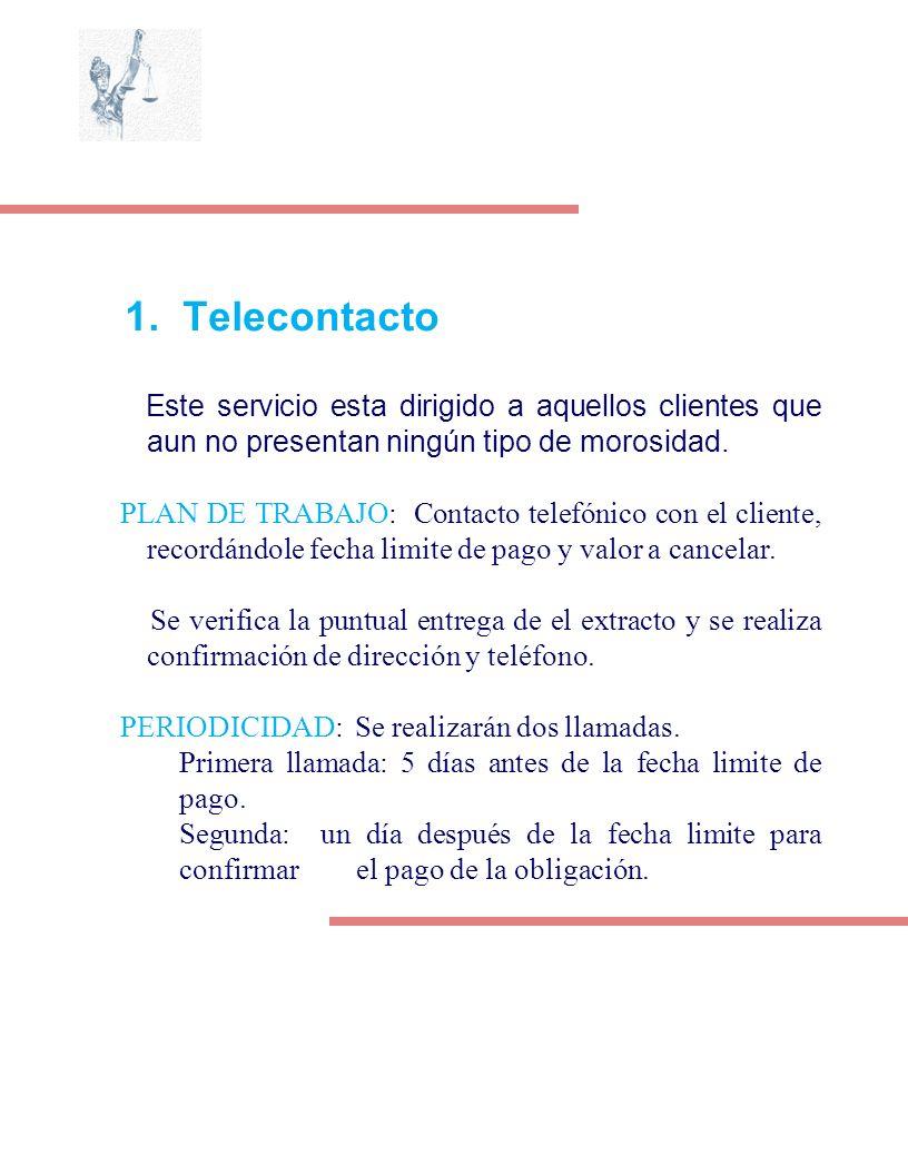 1. Telecontacto Este servicio esta dirigido a aquellos clientes que aun no presentan ningún tipo de morosidad.