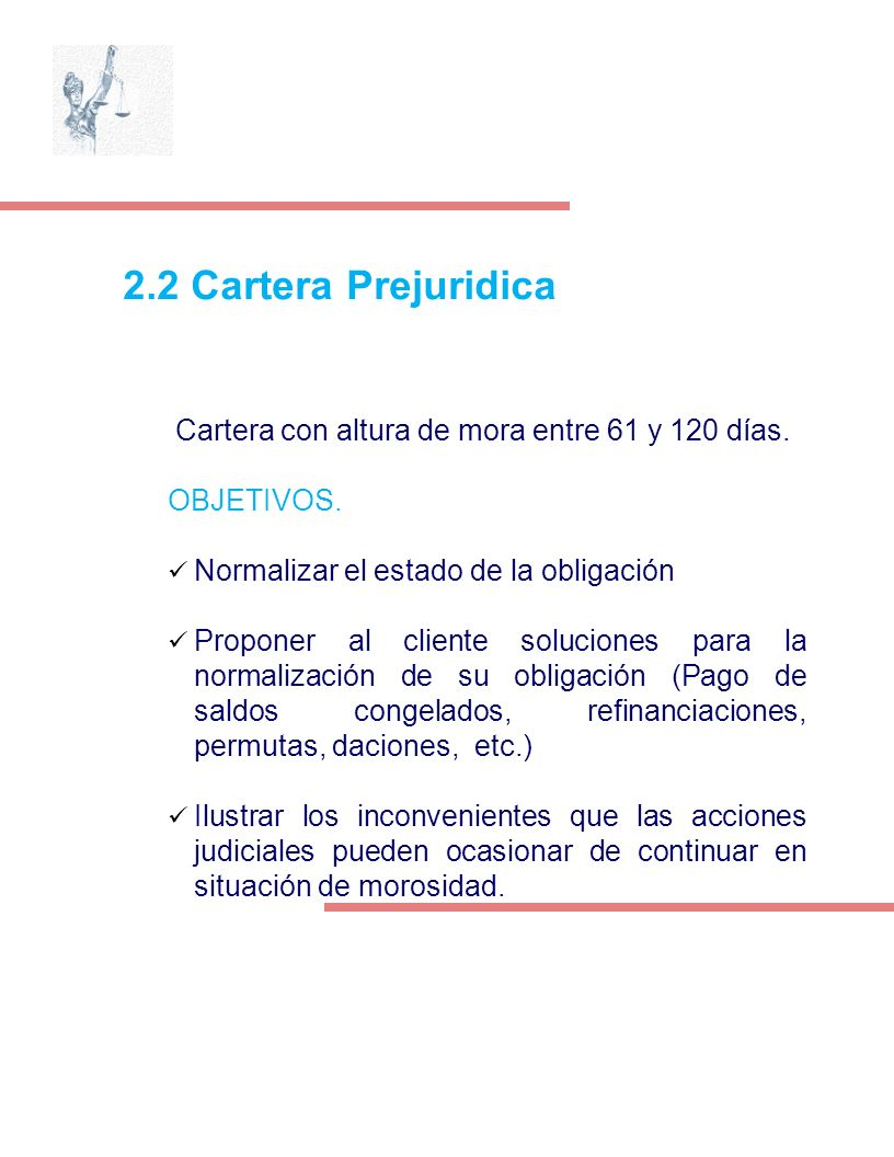 2.2 Cartera Prejuridica Cartera con altura de mora entre 61 y 120 días. OBJETIVOS. Normalizar el estado de la obligación.