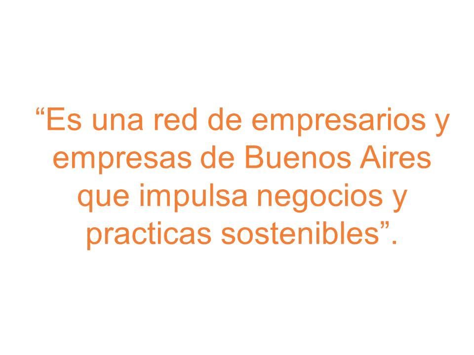 Es una red de empresarios y empresas de Buenos Aires que impulsa negocios y practicas sostenibles .